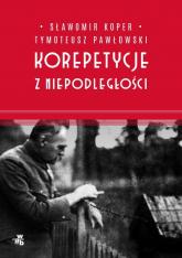 Korepetycje z niepodległości - Koper Sławomir, Pawłowski Tymoteusz   mała okładka