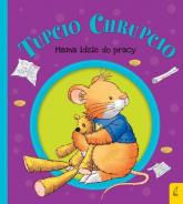 Tupcio Chrupcio Mama idzie do pracy - Eliza Piotrowska | mała okładka