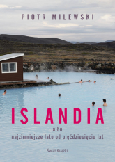 Islandia albo najzimniejsze lato od pięćdziesięciu lat - Piotr Milewski | mała okładka