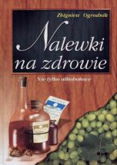 Nalewki na zdrowie - Zbigniew Ogrodnik   mała okładka
