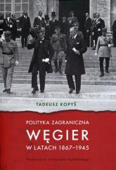 Polityka zagraniczna Węgier w latach 1867-1945 - Tadeusz Kopyś | mała okładka