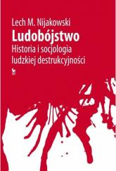 Ludobójstwo Historia i socjologia ludzkiej destrukcyjności - Nijakowski Lech M. | mała okładka