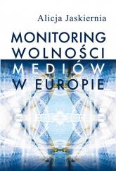 Monitoring wolności mediów w Europie - Alicja Jaskiernia | mała okładka