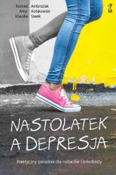 Nastolatek a depresja Praktyczny poradnik dla rodziców i młodzieży - Ambroziak Konrad, Kołakowski Artur, Siwek Klaudia   mała okładka