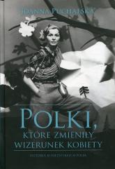Polki, które zmieniły wizerunek kobiety Historia niezwykłych Polek - Joanna Puchalska | mała okładka
