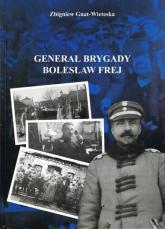 Generał Brygady Bolesław Frej - Zbigniew Gnat-Wieteska | mała okładka