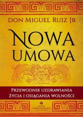 Nowa umowa Przewodnik uzdrawiania życia i osiągania wolności - Ruiz Don Miguel Jr   mała okładka
