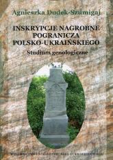 Inskrypcje nagrobne pogranicza polsko-ukraińskiego Studium genologiczne - Agnieszka Dudek-Szumigaj | mała okładka