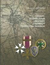 Ordery odznaczenia i odznaki żołnierzy Garnizonu Suwałki - Płatonow Grzegorz Lech | mała okładka
