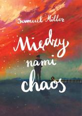 Między nami chaos - Samuel Miller | mała okładka