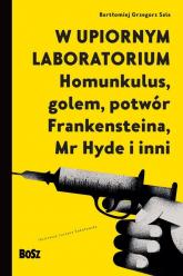 W upiornym laboratorium. Homunkulus, golem, potwór Frankensteina, Mr Hyde i inni - Bartłomiej Sala   mała okładka