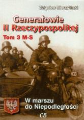 Generałowie II Rzeczypospolitej Tom 3 M-S W marszu do Niepodległości - Zbigniew Mierzwiński   mała okładka