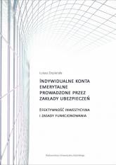 Indywidualne konta emerytalne prowadzone przez zakłady ubezpieczeń Efektywność inwestycyjna i zasady funkcjonowania - Łukasz Dopierała | mała okładka