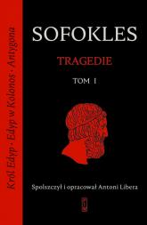 Tragedie. Tom 1: Król Edyp, Edyp w Kolonos, Antygona. - Sofokles | mała okładka