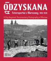 Odzyskana Fotoreportaż z Warszawy 1918-1939 A City Regained. Documentary Photography of Warsaw - Brzezińska Anna, Madoń-Mitzner Katarzyna | mała okładka