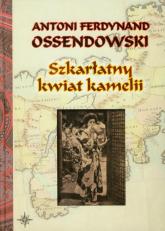 Szkarłatny kwiat kamelii - Ossendowski Antoni Ferdynand | mała okładka
