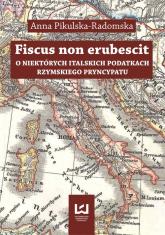 Fiscus non erubescit O niektórych italskich podatkach - Anna Pikulska-Radomska | mała okładka