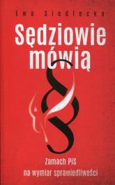 Sędziowie mówią Zamach PiS na wymiar sprawiedliwości - Ewa Siedlecka | mała okładka
