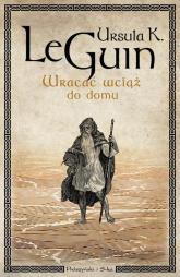 Wracać wciąż do domu - Le Guin Ursula | mała okładka