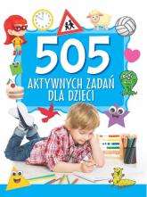 505 aktywnych zadań dla dzieci - zbiorowa Praca | mała okładka
