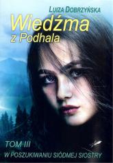 Wiedźma z Podhala W poszukiwaniu siódmej siostry - Luiza Dobrzyńska | mała okładka