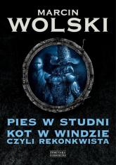 Pies w studni Kot w windzie czyli re konkwista - Marcin Wolski | mała okładka