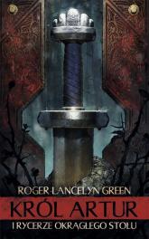 Król Artur i Rycerze Okrągłego Stołu - Green Roger Lancelyn | mała okładka