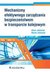 Mechanizmy efektywnego zarządzania bezpieczeństwem w transporcie kolejowym - Jabłoński Adam, Jabłoński Marek   mała okładka