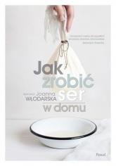 Jak zrobić ser w domu - Joanna Włodarska   mała okładka