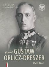 Generał Gustaw Orlicz-Dreszer 1889-1936 - Kardela Piotr, Kruszyński Marcin | mała okładka