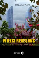 Wielki renesans Chińska transformacja i jej konsekwencje - Bogdan Góralczyk   mała okładka