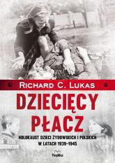 Dziecięcy płacz Holokaust dzieci żydowskich i polskich w latach 1939-1945 - Lukas Richard C.   mała okładka