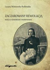 Zaczarowany rewolucją Rzecz o Edwardzie Dembowskim - Lucyna Wiśniewska-Rutkowska   mała okładka