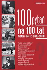 100 pytań na 100 lat historii Polski 1918-2018 - zbiorowa praca | mała okładka