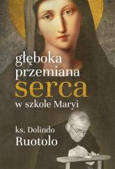 Głęboka przemiana serca w szkole Maryi - Dolindo Ruotolo | mała okładka