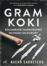 Gram koki Kolumbijski narkobiznes wchodzi do Europy - Nacho Carretero | mała okładka