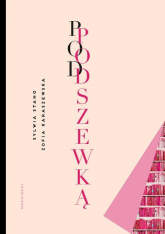 Pod podszewką Prawdziwy wizerunek pisarza - Stano-Strzałkowska Sywia, Karaszewska Zofia | mała okładka
