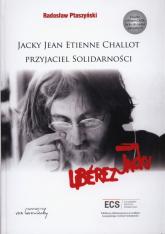 Jacky Jean Etienne Challot Przyjaciel Solidarności - Radosław Ptaszyński | mała okładka