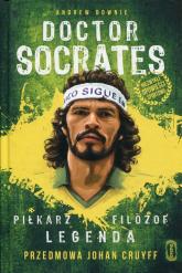 Doctor Socrates Piłkarz filozof legenda Przedmowa Johan Cruyff - Andrew Downie | mała okładka