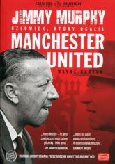 Jimmy Murphy Człowiek, który ocalił Manchester United - Wayne Barton | mała okładka