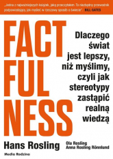 Factfulness Dlaczego świat jest lepszy, niż myślimy, czyli jak stereotypy zastąpić realną wiedzą - Rosling Hans, Rosling Ola, Rosling-Ronnlund Anna | mała okładka
