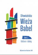Słowiańska Wieża Babel Tom 1 Kultura i dialog - Czaja Justyna, Jermaszowa Irina, Wójciak Moni | mała okładka
