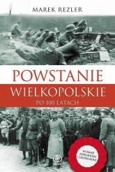 Powstanie Wielkopolskie 1918-1919 Po 100 latach - Marek Rezler | mała okładka