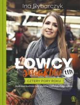 Łowcy smaków Cztery pory roku - Ina Rybarczyk | mała okładka