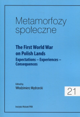 Metamorfozy społeczne 21 The First World War on Polish Lands Expectations–Experiences-Consequences - zbiorowa Praca | mała okładka