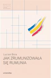 Jak zrumunizowała się Rumunia - Lucian Boia | mała okładka