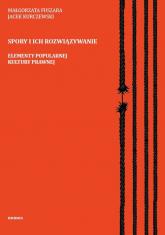 Spory i ich rozwiązywanie Elementy popularnej kultury prawnej - Fuszara Małgorzata, Kurczewski Jacek | mała okładka