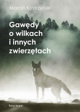 Gawędy o wilkach i innych zwierzętach - Marcin Kostrzyński | mała okładka