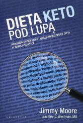 Dieta Keto pod lupą Niskowęglowodanowa i wyskotłuszczowa dieta w teorii i praktyce - Moore Jimmy, Westman Eric C. | mała okładka