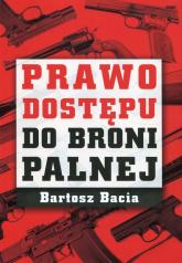 Prawo dostępu do broni palnej - Bartosz Bacia | mała okładka